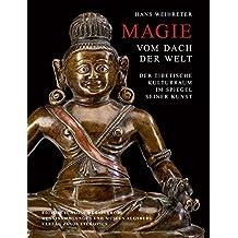 Magie vom Dach der Welt: Der tibetische Kulturraum im Spiegel seiner Kunst (Edition Schloss Wernigerode)