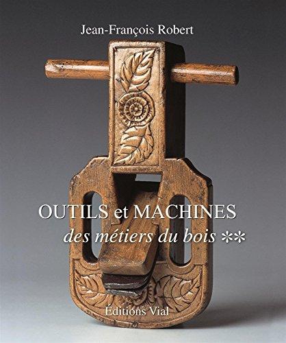 Outils et machines des métiers du bois : Tome 2
