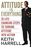 Attitude is Everything Rev Ed: 10 Life-Changing Steps to Turning Attitude into Action