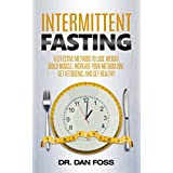 Intermittent Fasting: 6 effective methods to lose weight, build muscle, increase your metabolism, get ketogenic, and get healthy (English Edition)