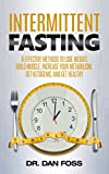 #8: Intermittent Fasting: 6 Effective Methods to Lose Weight, Build Muscle, Increase Your Metabolism, Get Ketogenic, and Get Healthy