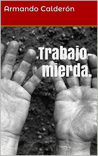 Trabajo-mierda. por Armando Calderón