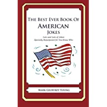 The Best Ever Book of American Jokes: Lots and Lots of Jokes Specially Repurposed for You-Know-Who by Mark Geoffrey Young (2012-01-30)