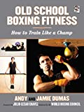 Old School Boxing Fitness: How to Train Like a...