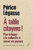 A table citoyens ! : Pour échapper à la malbouffe et sauver nos paysans