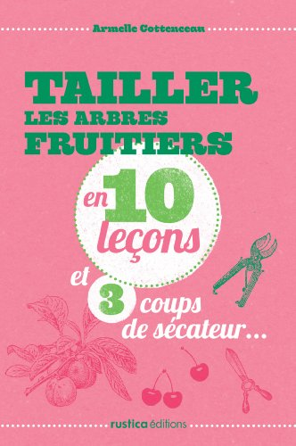 tailler-les-arbres-fruitiers-en-10-lecons-et-3-coups-de-secateur