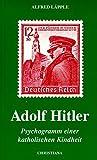 Adolf Hitler: Psychogramm einer katholischen Kindheit - Alfred Läpple