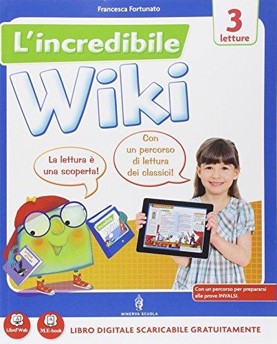 L'incredibile wiki. Per la 3ª classe elementare. Con e-book. Con espansione online