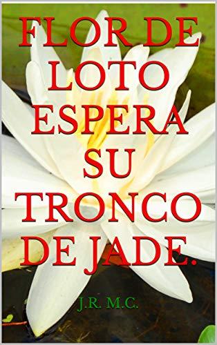 FLOR DE LOTO espera su TRONCO DE JADE. por J.R. M.C.