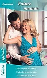 Future maman : Une surprise pour Kelly - Un bonheur inestimable - La chance d'être père (Edition Spéciale t. 75)