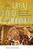The Great Siege of Malta: The Epic Battle...