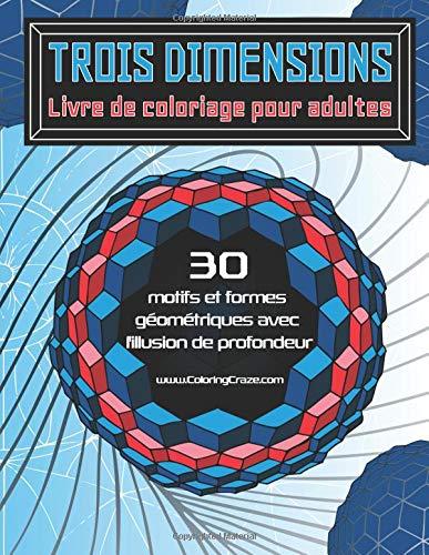 Trois dimensions - Livre de coloriage pour adultes: 30 motifs et formes géométriques avec l'illusion de profondeur par ColoringCraze
