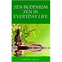 ZEN BUDDHISM ZEN IN EVERYDAY LIFE (English Edition)