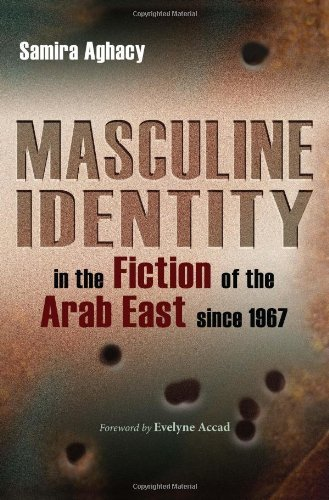 Masculine Identity in the Fiction of the Arab East Since 1967 (Gender, Culture, and Politics in the Middle East) by Aghacy, Samira (November 15, 2009) Hardcover