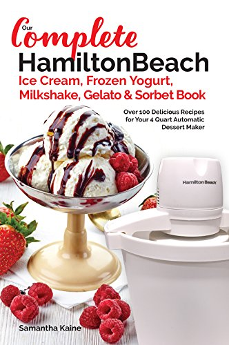 n Beach® Ice Cream, Frozen Yogurt, Milkshake, Gelato & Sorbet Book: Over 100 Delicious Recipes for Your 4 Quart Automatic Dessert Maker ... Cream Desserts Book 1) (English Edition) ()