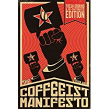 The Coffeeist Manifesto: Learn How to Make Coffee and Espresso YOURSELF! (English Edition)