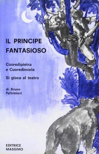 Il principe fantasioso-Cuore di pietra e cuore di miele-Si gioca al teatro (Verdi anni)