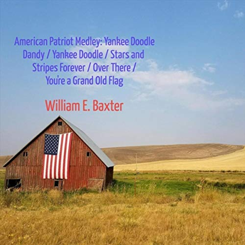 American Patriot Medley: Yankee Doodle Dandy / Yankee Doodle / Stars and Stripes Forever / Over There / You're a Grand Old Flag -