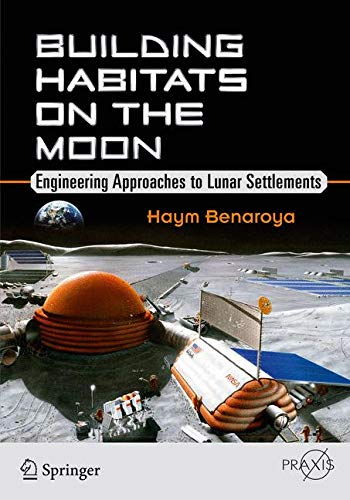 Building Habitats on the Moon: Engineering Approaches to Lunar Settlements (Springer Praxis Books) (Klimatechnik Engineering)