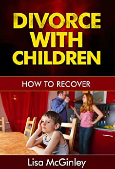 Divorce with Children: How to Recover by [McGinley, Lisa]