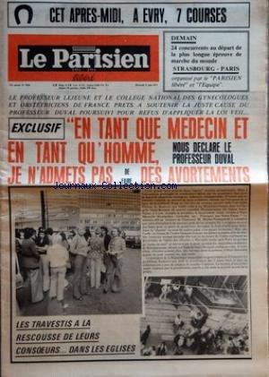 PARISIEN LIBERE (LE) [No 9550] du 11/06/1975 - DEMAIN 24 CONCURRENTS AU DEPART DE LA PLUS LONGUE EPREUVE DE MARCHE DU MONDE - STRASBOURG PARIS ORGANISE PAR LE PARISIEN LIBERE ET L'EQUIPE - LE PROFESSEUR LEJEUNE ET LE COLLEGE NATIONAL DES GYNECOLOGUES ET OBSTETRICIENS DE FRANCE PRETS A SOUTENIR LA JUSTE CAUSE DU PROFESSEUR DUVAL POURSUIVI POUR REFUS D'APPLIQUER LA LOI VEIL - EXCLUSIF - EN TANT QUE MEDECIN ET EN TANT QU'HOMME NOUS DECLARE LE PROFESSEUR DUVAL JE N'ADMETS PAS DE FAIRE DES AVORTEMEN