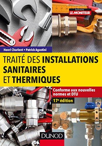 Traité des installations sanitaires et thermiques - Conforme aux nouvelles normes et DTU par Henri Charlent