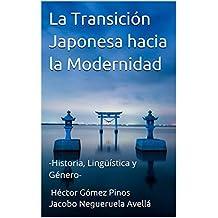 La Transición Japonesa hacia la Modernidad: -Historia, Lingüística y Género- (Spanish Edition)