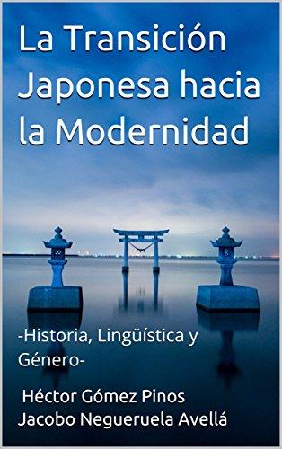 La Transición Japonesa hacia la Modernidad: -Historia, Lingüística y Género- por Hector Gomez Pinos