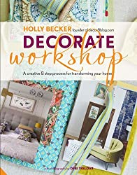 Decorate Workshop: A Creative 8 Step Process for Transforming Your Home by Holly Becker (2012-10-31)