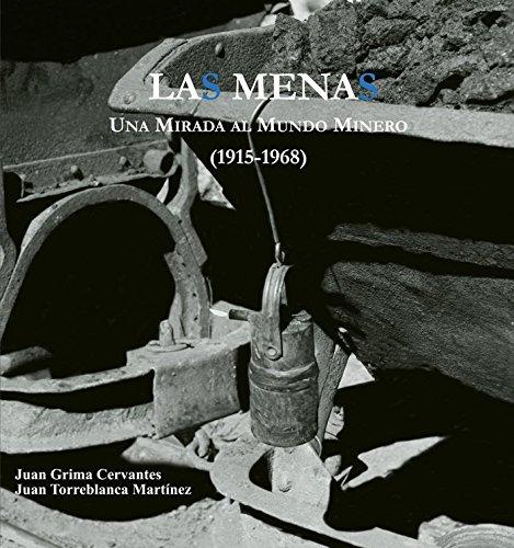 Descargar Libro Las Menas. Una mirada al mundo minero (1915-1968). Fondo fotográfico Emilio Herrero (ARS photographica) de Juan Grima Cervantes