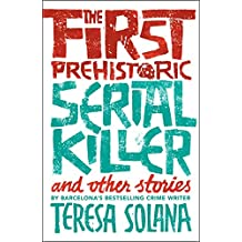 First Prehistoric Serial Killer and other stories, The,