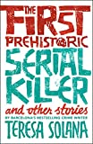 First Prehistoric Serial Killer and other stories, The ,