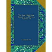 The Year-Book for Colorists and Dyers, Volume 10