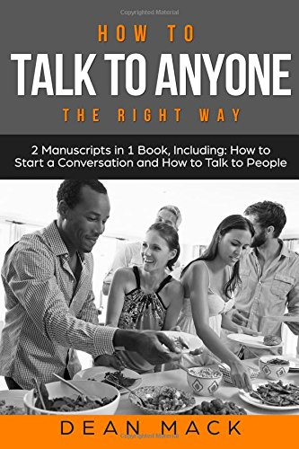 How to Talk to Anyone: The Right Way - Bundle - The Only 2 Books You Need to Master How to Talk to People, Conversation Starters and Social Anxiety Today: Volume 11 (Social Skills Best Seller)