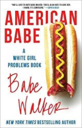 American Babe: A White Girl Problems Book by Babe Walker (2016-06-28)