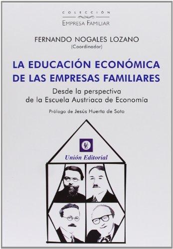 La educación económica de las empresas familiares: Desde la perspectiva de la Escuela Austriaca de Economía (Empresa Familiar)