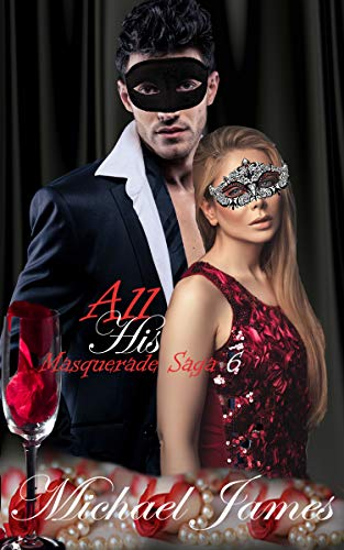 All His (Masquerade Saga Book 6) (English Edition) Royal Masquerade