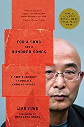 For a Song and a Hundred Songs: A Poet's Journey Through a Chinese Prison by Liao Yiwu