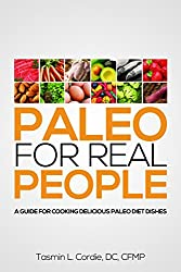 Paleo for Real People: A Guide for Cooking Delicious Paleo Diet Dishes (English Edition)