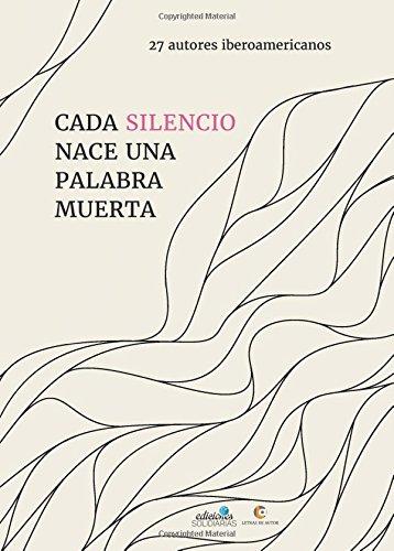Cada silencio nace una palabra muerta por 27 autores iberamericanos