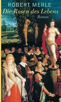Die Rosen des Lebens: Roman (Fortune de France 9) von [Merle, Robert]