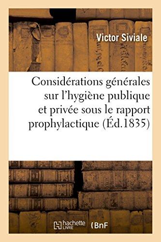 Considérations générales sur l'hygiène publique et privée, envisagées sous le rapport prophylactique