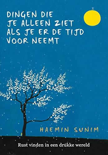 De dingen die je alleen ziet als je er de tijd voor neemt: rust vinden in een drukke wereld (Dutch Edition)