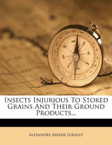 Insects Injurious To Stored Grains And Their Ground Products...