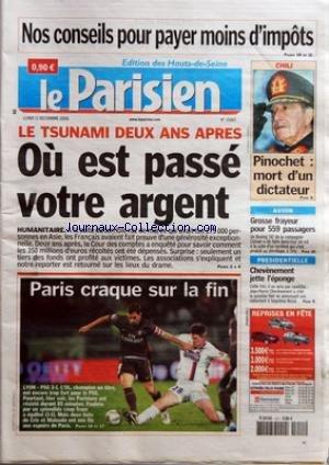 PARISIEN (LE) [No 19365] du 11/12/2006 - NOS CONSEILS POUR PAYER MOINS D'IMPOTS CHILI - PINOCHET - MORT D'UN DICTATEUR LE TSUNAMI DEUX ANS APRES - OU EST PASSE VOTRE ARGENT - HUMANITAIRE PARIS CRAQUE SUR LA FIN - LYON-PSG 3-1 L'OI AVION - GROSSE FRAYEUR POUR 559 PASSAGERS PRESIDENTIELLE - CHEVENEMENT JETTE L'EPONGE.