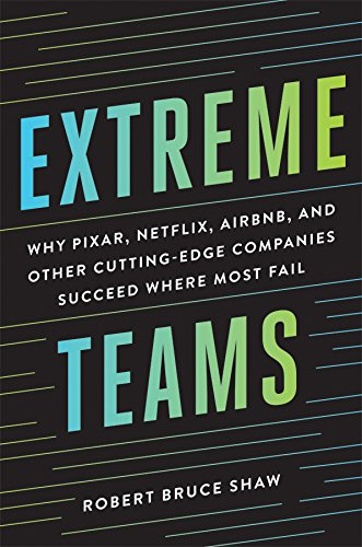 Extreme Teams: Why Pixar, Netflix, Airbnb, and Other Cutting-Edge Companies Succeed Where Most Fail por Robert Bruce Shaw