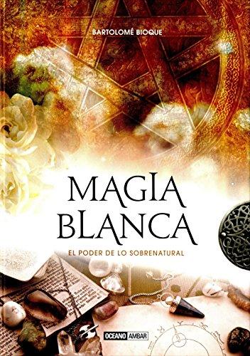 Descargar Libro Magia blanca: El arte de dominar las fuerzas de la naturaleza (Esotérica) de Bartolomé Bioque