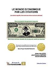 Le monde économique par les citations: Les bons esprits, les cancres et les nuls se cultivent (French Edition)
