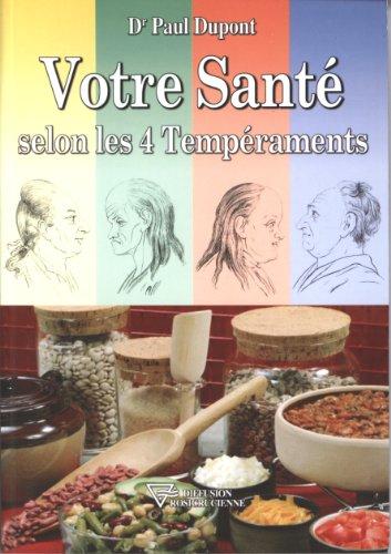Votre santé selon les 4 tempéraments : Hygiène et alimentation en fonction de votre tempérament par Paul Dupont