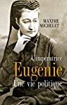 L'impératrice Eugénie - Une vie politique par Michelet